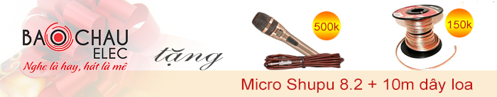 Bảo Châu Elec tặng 1 micro Shupu 8.2 trị giá 500.000 đồng + 10m dây loa
