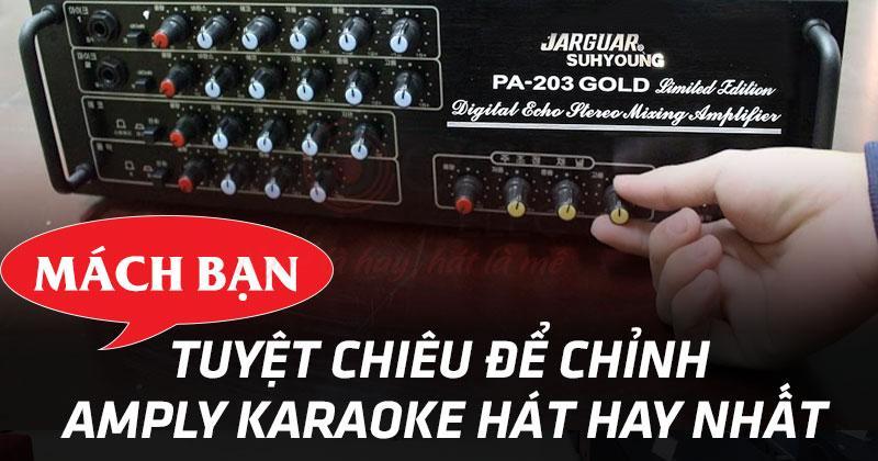 Nắm vững cách điều chỉnh amply để hát karaoke hay nhất