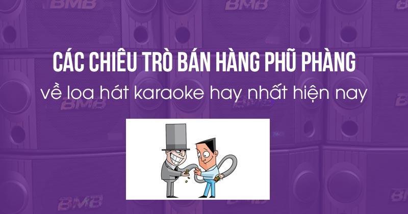 Các dòng loa hát karaoke giả, nhái mang vỏ bọc hàng chính hãng đang tràn lan trên thị trường