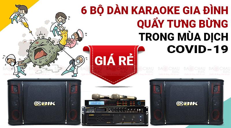 6dàn karaoke gia đình giá rẻ quẩy tưng bừng trong mùa dịch COVID-19