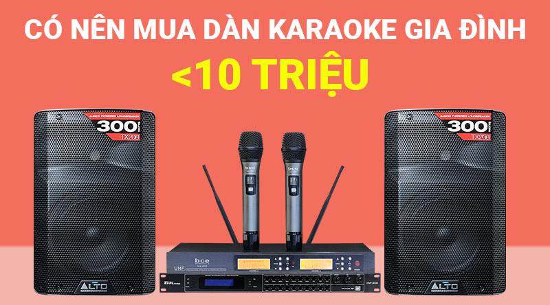 Có nên mua dàn karaoke gia đình dưới 10 triệu hay không?