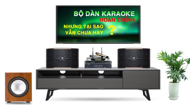 Tìm hiểu nguyên nhân vì sao dàn karaoke gia đình hoàn chỉnh nhưng hát vẫn không hay
