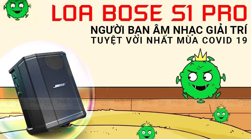 Loa Bose S1 Pro - Người bạn âm nhạc giải trí tuyệt vời nhất mùa Covid 19