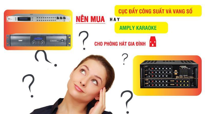 Nên chọn amply karaoke hay cục đẩy công suất và vang số để có được trải nghiệm âm thanh tốt nhất?