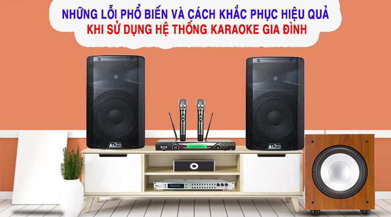 Dàn karaoke xuất hiện những sự cố không mong muốn khiến cho hoạt động giải trí của bạn bị ảnh hưởng