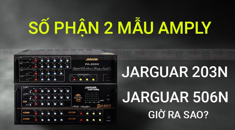 Số phận 2 mẫu Amply Jarguar 203N và Jarguar 506N giờ ra sao?