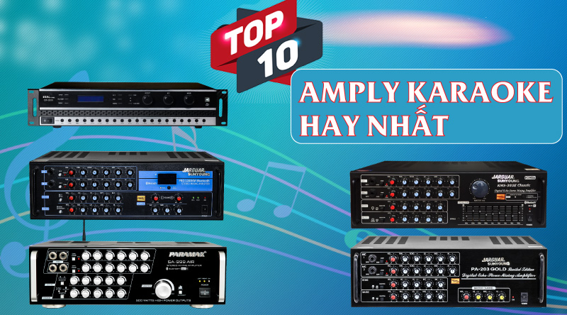 Top 10 amply karaoke hay nhất để bạn lựa chọn bỏ sung cho bộ dàn của mình