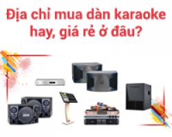 Địa chỉ mua dàn karaoke gia đình hay, giá rẻ ở đâu