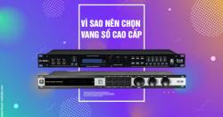 Vì sao nên mua vang số cao cấp tại Bảo Châu Audio?