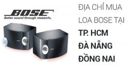 Địa chỉ bán loa Bose chính hãng tại TP. HCM, Đà Nẵng, Biên Hòa