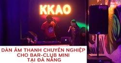 Lắp đặt dàn âm thanh Bar - Club mini 100 khách tại Đà Nẵng