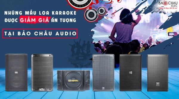 Bảo Châu Audio đốn tim khách hàng với những mẫu loa karaoke được giảm giá ấn tượng