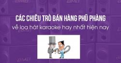Các chiêu trò bán hàng phũ phàng về loa hát karaoke hay nhất hiện nay