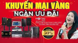 Khuyến Mãi Vàng - Ngàn Ưu Đãi: giảm giá tới 50% các thiết bị âm thanh chính hãng