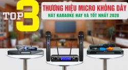 Top 3 thương hiệu Micro không dây hát karaoke hay và tốt nhất 2020
