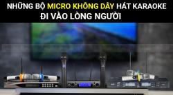 Điểm danh những bộ Micro không dây hát karaoke đi vào lòng người