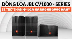 Năm 2020: Dòng loa JBL CV1000 Series sẽ trở thành loa karaoke quốc dân