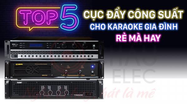Top 5 cục đẩy công suất cho karaoke gia đình rẻ mà hay