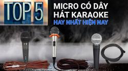 Top 5 Micro có dây hát karaoke hay nhất hiện nay