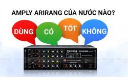 Amply Arirang là thương hiệu của nước nào? Dùng có tốt không?