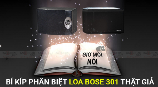 Bí kíp phân biệt Loa Bose 301 thật giả giờ mới nói