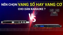 Nên chọn vang cơ hay vang số cho dàn karaoke?