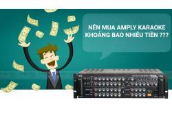 Nên Mua Amply karaoke tầm bao nhiêu tiền