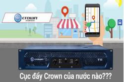 Cục đẩy công suất Crown có phải xuất xứ từ Trung Quốc?
