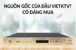 Đầu Việt KTV Sản xuất ở đâu? Có tốt không?