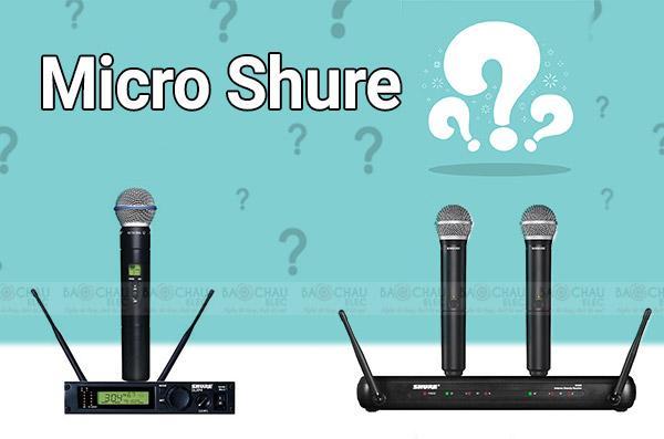 Micro Shure xuất xứ từ đâu? Có nên mua hay không?