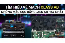 Class AB nghĩa là gì? Những mẫu cục đẩy Class AB hay nhất hiện nay