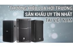 Các thương hiệu loa hội trường sân khấu uy tín nhất tại Việt Nam