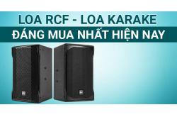Với những điểm này thì Loa RCF là loa karaoke đáng mua nhất hiện tại