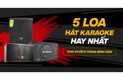 5 loa hát karaoke hay nhất cho khách hàng bình dân