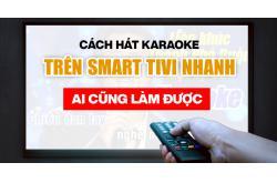 Cách hát karaoke trên Smart Tivi nhanh ai cũng làm được