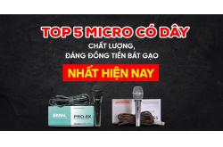 Top 5 Micro Có Dây chất lượng, đáng đồng tiền bát gạo nhất hiện nay
