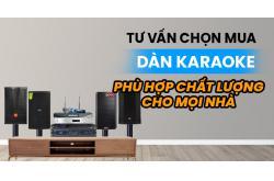 Tư vấn chọn mua dàn karaoke phù hợp, chất lượng cho mọi nhà