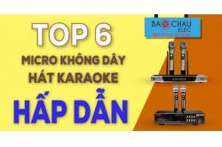 Top 6 micro không dây hát karaoke hấp dẫn, nhất định phải mua