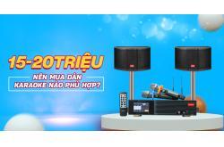 Có khoảng 15 - 20 triệu nên mua dàn karaoke nào phù hợp nhất?
