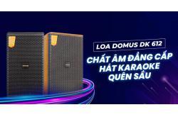 Loa Domus DK 612 chất âm đẳng cấp, hát karaoke quên sầu