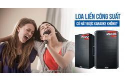Loa liền công suất có hát được karaoke không?