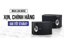 Mua Loa Bose xịn chính hãng giá tốt ở đâu?