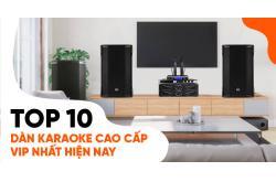 Top 10 dàn karaoke cao cấp hay vip nhất hiện nay