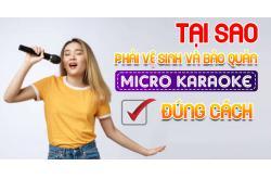 Tại sao phải vệ sinh và bảo quản Micro karaoke không dây đúng cách