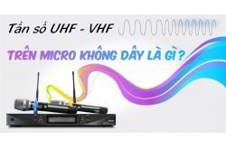 Tần số UHF, VHF trên micro không dây là gì?