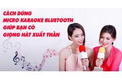 Cách dùng micro karaoke bluetooth giúp bạn có giọng hát xuất thần