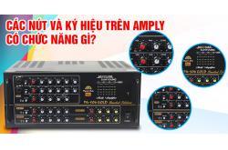 Các nút và các ký hiệu trên amply có chức năng gì?