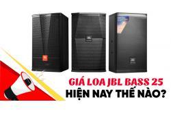Giá Loa JBL bass 25 hiện như thế nào?