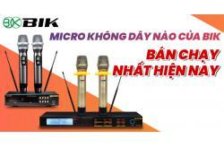 Micro không dây nào của BIK bán chạy nhất hiện nay