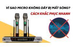 Vì sao Micro không dây bị mất sóng? Cách khắc phục nhanh